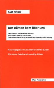 Kurt Finker. Der Dämon kam über uns. Faschismus und Antifaschismus im Geschichtsbild und in der Geschichtsschreibung Westdeutschlands (1945-1955).