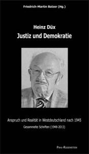 Friedrich-Martin Balzer (Hrsg.), Heinz Düx, Justiz und Demokratie. Anspruch und Realität in Westdeutschland nach 1945. Gesammelte Schriften (1948-2013)