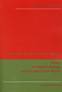 And the cock crowed again. Essays on Political Ideology and German Church History.