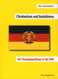 Gert Wendelborn. Christentum und Sozialismus. Als Theologieprofessor in der DDR.